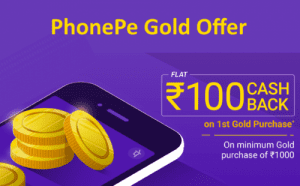 PhonePe Offer- Get Rs 100 Cashback on First Gold Purchase of Rs 1000 1