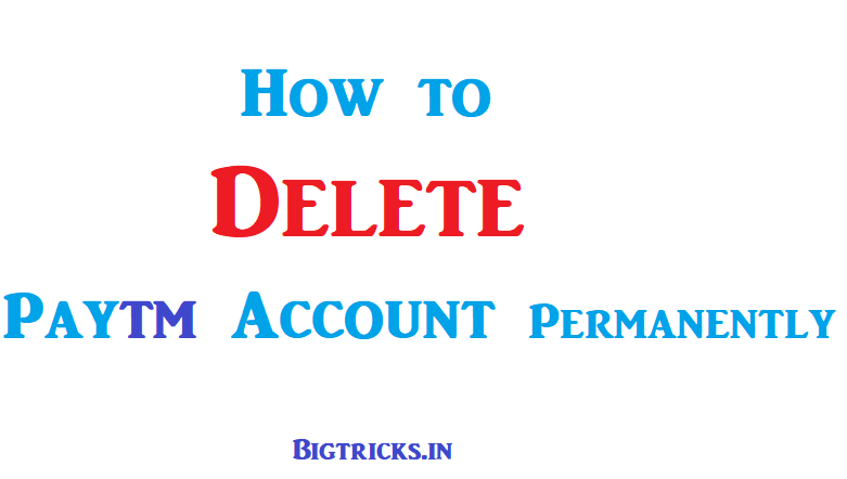 3 Methods  to Delete Existing Paytm Account Permanently 1