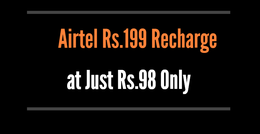 Trick to Get Airtel Unlimited 1 Month Plan Worth Rs.199 at Just Rs.98 1