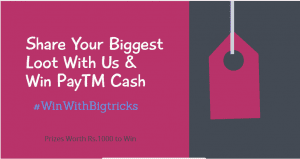 (Suspended Winners Declared) Share Your Biggest Loot With Bigtricks & Win PayTM Cash upto Rs.150 #winwithbigtricks Contest 1