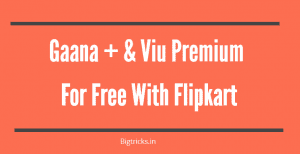Get Free 6 Month Gaana Plus & 3 Months Viu Subscription for Free With Flipkart Plus 1