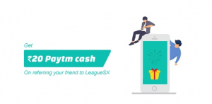 LeagueSx Refer & Earn - Get Rs.10 PayTM Cash for every Referral + Rs.30 on Signup 1
